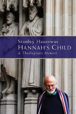 Hannah's Child -- Stanley Hauerwas